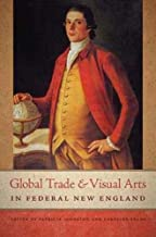 Global Trade and Visual Arts in Federal New England (New England In The World Serie)