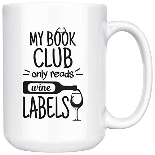 15oz Mug My Book Club Only Reads Wine Labels Large Funny Coffee Mug Tea Cup Gifts For Her Him, White