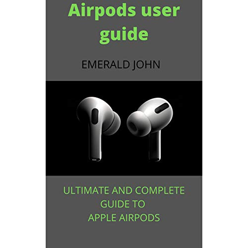 AIRPODS USER GUIDE: ULTIMATE AND COMPLETE GUIDE TO APPLE AIRPODS (English Edition)