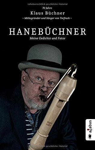 Hanebüchner. Meine Gedichte und Fotos: 70 Jahre Klaus Büchner - Mitbegründer und Sänger von Torfrock (Hanebüchner / Gedichte und Fotos von Klaus Büchner)