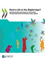 How's Life in the Digital Age?: Opportunities and Risks of the Digital Transformation for People's Well-being