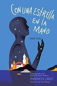Con una estrella en la mano (With a Star in My Hand): Rubén Darío (Spanish Edition) by [Margarita Engle, Alexis Romay]