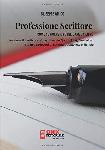 Professione scrittore - Come scrivere e pubblicare un libro: Imparare il mestiere di Copywriter per Gestire Blog, Comunicati stampa e Progetti di Editoria tradizionale e digitale