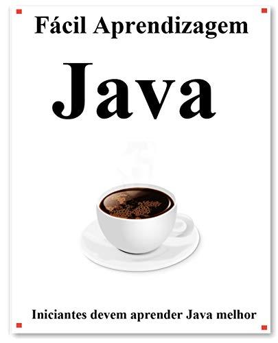 Fácil Aprendizagem Java: Passo a passo para levar os iniciantes a aprender Java melhor e rápido