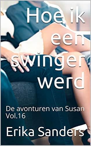 Hoe ik een swinger werd: De avonturen van Susan Vol.16 (Dutch Edition)