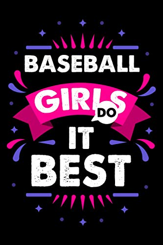Baseball Girls Do It Best: This is a Funny Gift For People Who Loves Baseball, This Cute (Baseball Girls Do It Best....) Lined journal Notebook With ... Perfect Gifts For Sports Lover Dad, Mom
