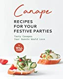 Canape Recipes for Your Festive Parties: Tasty Canapes Your Guests Would Love