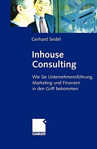 Inhouse Consulting: Wie Sie Unternehmensführung, Marketing und Finanzen in den Griff bekommen