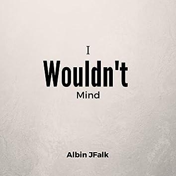 I Wouldn't Mind