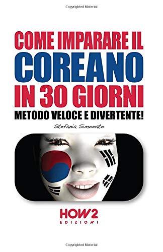 COME IMPARARE IL COREANO IN 30 GIORNI: Metodo Veloce e Divertente!