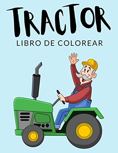 Tractor Libro de Colorear: Libro de Colorear Tractor, Más de 30 Páginas...
