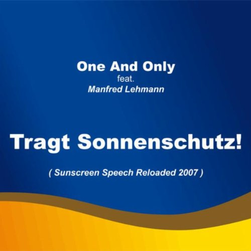 Tragt Sonnenschutz! (Sunsreen Speech Reloadet 2007)