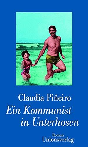 Ein Kommunist in Unterhosen: Roman