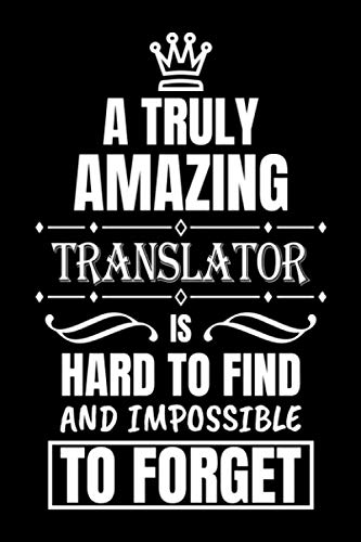 A Truly Amazing Translator Is Hard to Find and Impossible to Forget: Thank You Appreciation Gift for Translator, Personalized Office Gag Gifts for Adults. Card Alternative Blank Lined Notebook Journal
