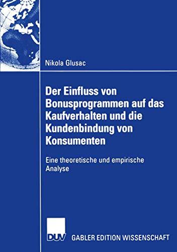 Der Einfluss von Bonusprogrammen auf das Kaufverhalten und die Kundenbindung von Konsumenten: Eine theoretische und empirische Analyse (Gabler Edition Wissenschaft) (German Edition)