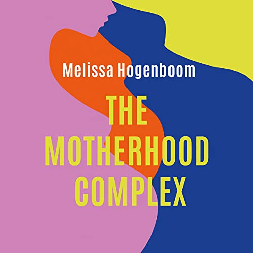 The Motherhood Complex: The Story of Our Changing Selves
