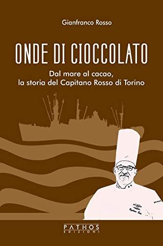 Onde di cioccolato. Dal mare al cacao, la storia del Capitano Rosso di Torino