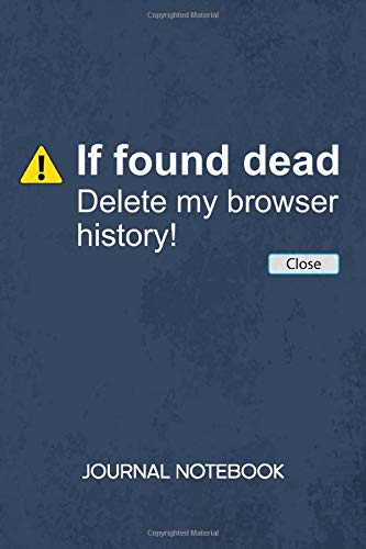 If Found Dead Delete My Browser History: JOURNAL NOTEBOOK Funny Quotes Notepad RULED - Geek Sketchbook Kinky Joke Organizer Meme Quotes Diary LINED - ... & Girlfriend Gift - A5 6x9 Inch 120 Pages
