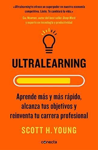 Ultralearning: Aprende más y más rápido, alcanza tus objetivos y reinventa tu carrera profesional (Conecta)