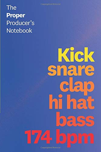 Notebook for Music Producers: 65 Page Notepad: Kick, Snare, Clap, Hi Hat, Bass, 174 bpm