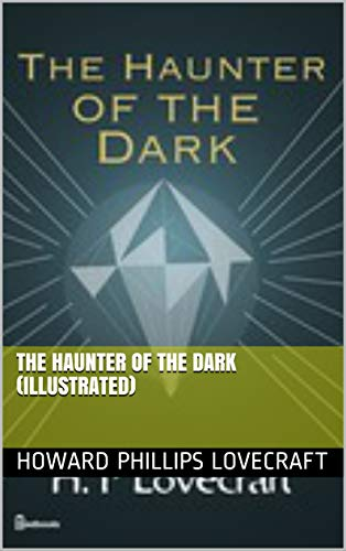 The Haunter of the Dark (illustrated) (English Edition)