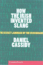 How the Irish Invented Slang: The Secret Language of the Crossroads: Daniel Cassidy