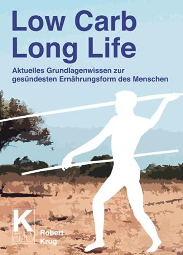 Low Carb Long Life: Aktuelles Grundlagenwissen zur gesündesten Ernährungsform des Menschen