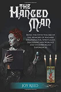 The Hanged Man: Being the Fifth Volume of the Memoirs of Madame Seraphina Fox, Spiritualist, Describing Her Worldly and Otherworldly Experiences (The Seraphina Fox Mystery Series)