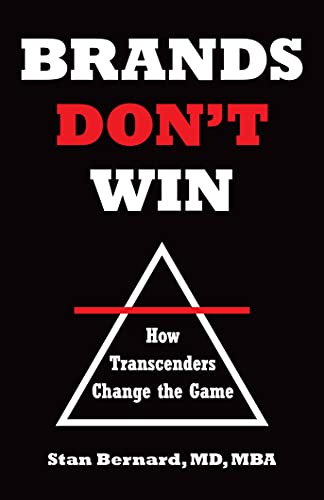 Brands Don't Win: How Transcenders Change the Game by [Stan Bernard]
