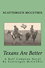 Texans Are Better: A Ralf Compton Novel  By Scattergun McCuTRis