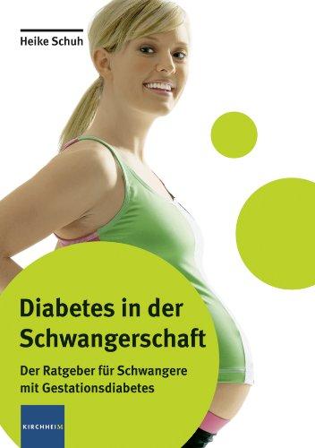 Diabetes in der Schwangerschaft: Der Ratgeber für Schwangere mit Gestationsdiabetes