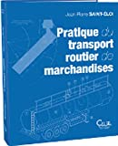 Pratique du transport routier de marchandises - Aide-mémoire pour l'exploitation des entreprises