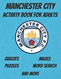 MANCHESTER CITY ACTIVITY BOOK FOR ADULTS: Man City Book, With Mazes, Quizzes, Puzzles and more activities