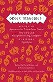 Greek Tragedies 1: Aeschylus: Agamemnon, Prometheus Bound; Sophocles: Oedipus the King, Antigone; Euripides: Hippolytus (Volume 1)