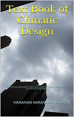 Text Book of Climatic Design: For BE/B.TECH/BCA/MCA/ME/M.TECH/Diploma/B.Sc/M.Sc/BBA/MBA/Competitive Exams & Knowledge Seekers (English Edition)