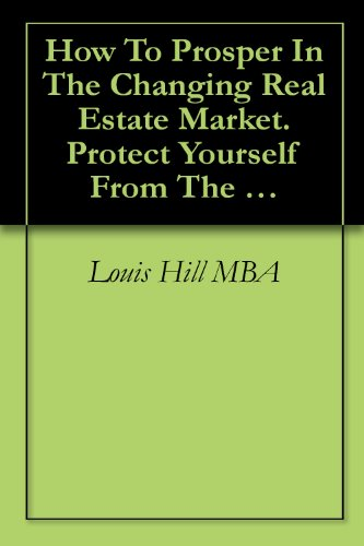 How To Prosper In The Changing Real Estate Market. Protect Yourself From The Bubble Now! (English Edition)