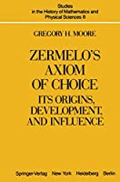 """Zermelo's Axiom of Choice: """"Its Origins, Development, And Influence"""" (Studies in the History of Mathematics and Physical Sciences (8))"""