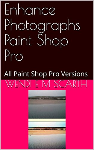 Enhance Photographs Paint Shop Pro: All Paint Shop Pro Versions (Paint Shop Pro Made Easy Book 372) (English Edition)