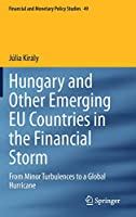 Hungary and Other Emerging EU Countries in the Financial Storm: From Minor Turbulences to a Global Hurricane (Financial and Monetary Policy Studies (49))