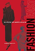 FashionEast: The Spectre that Haunted Socialism (The MIT Press)