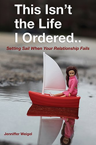 This Isn't The Life I Ordered...: Setting Sail When Your Relationship Fails: Be Lean and Healthy for Life!