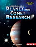 Breakthroughs in Planet and Comet Research (Space Exploration (Alternator Books ® ))