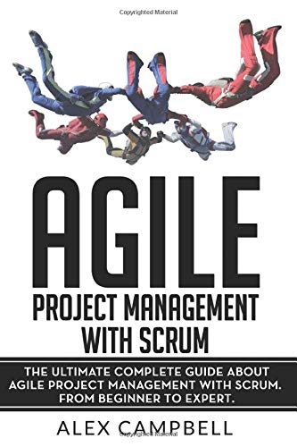 Agile Project Management with Scrum: The Ultimate Complete Guide about Agile Project Management with Scrum