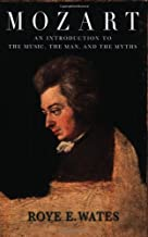 Mozart: An Introduction to the Music, the Man, and the Myths
