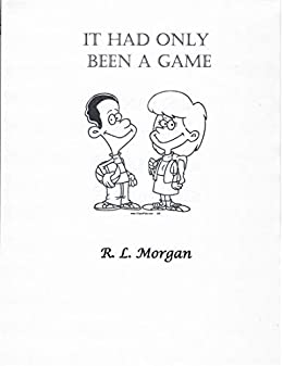 IT HAD ONLY BEEN A GAME by [R. L. Morgan]