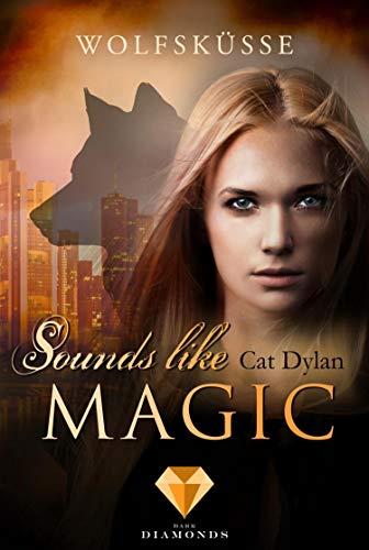 Sounds like magic: Wolfsküsse: Fantasy-Liebesroman über eine verbotene Liebe zwischen Werwolf und Vampir