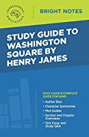 Study Guide to Washington Square by Henry James (Bright Notes)