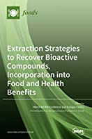 Extraction Strategies to Recover Bioactive Compounds, Incorporation into Food and Health Benefits