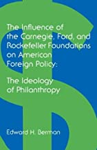 The Influence of the Carnegie, Ford, and Rockefeller Foundations on American Foreign Policy: The Ideology of Philanthropy