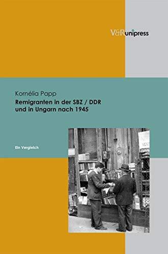 Remigranten in der SBZ / DDR und in Ungarn nach 1945: Ein Vergleich